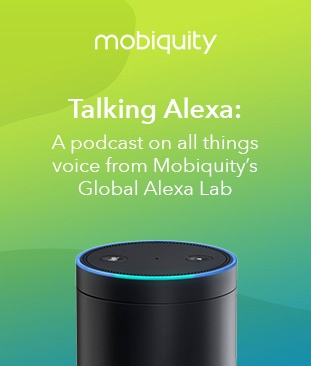 Talking Alexa: A Podcast on all things voice from Mobiquity's Alexa Lab.